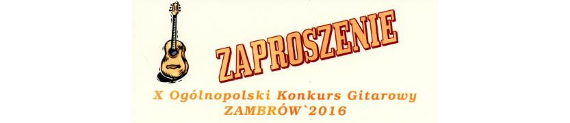 Zaproszenie na X Ogólnopolski Konkurs Gitarowy Zambrów 2016 Kliknięcie w obrazek spowoduje wyświetlenie jego powiększenia