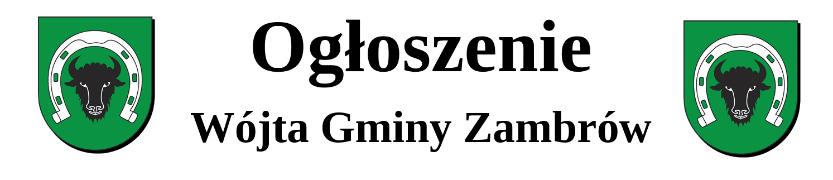 Ogłoszenie Wójta Gminy Zambrów Kliknięcie w obrazek spowoduje wyświetlenie jego powiększenia