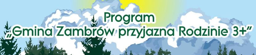 Program Gmina Zambrów Przyjazna rodzinie 3+ Kliknięcie w obrazek spowoduje wyświetlenie jego powiększenia